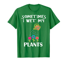 Load image into Gallery viewer, Sometimes I Wet My Plants Novelty Gardening T-shirt
