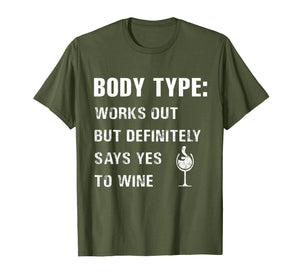 Body type works out but definitely says yes to wine Tshirt