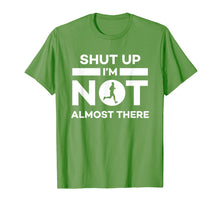 Load image into Gallery viewer, Shut Up I'm Not Almost There Running T-Shirt