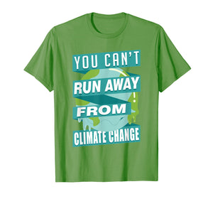 You Can't Run Away From Climate Change T-Shirt