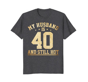 My Husband Is 40 And Still Hot 40th Birthday T-shirt