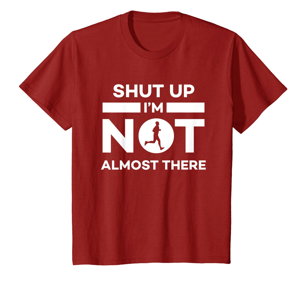 Shut Up I'm Not Almost There Running T-Shirt