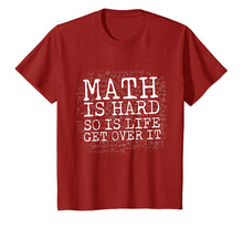 Load image into Gallery viewer, Math Is Hard So Is Life Get Over It T-Shirt