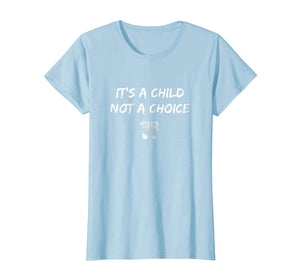 It's A Child, Not A Choice Pro-Life Shirt