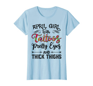 April Girl with Tattoos Pretty Eyes and Thick Thighs T-shirt