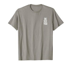 Ok See You T-Shirt Short Sleeve Tee - Neutral Colors