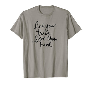 Trending Find Your Tribe T-Shirt - Love Them Hard