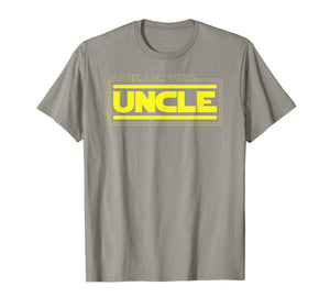 Look, I Am Your Uncle Funny Parody Awesome Cool Pun T-Shirt