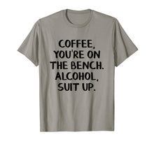 Load image into Gallery viewer, Coffee you're on the bench Alcohol suit up shirt