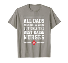 Load image into Gallery viewer, All Dads Are Created Equal Only The Best Raise Nurses Tee