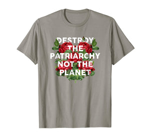 Destroy the Patriarchy Not the Planet T-Shirt Feminist Tee