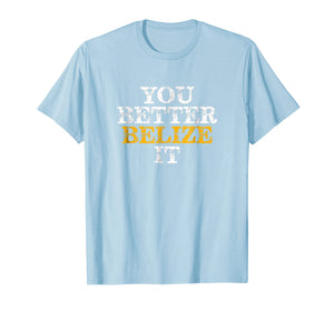 You Better Belize It T-Shirt Vacation Diving Gift