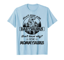 Load image into Gallery viewer, Don't Mess With Babysaurus Mommysaurus Tshirt Baby Mama