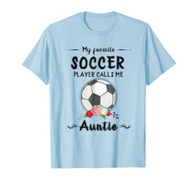 Load image into Gallery viewer, My Favorite Soccer Player Calls Me Auntie T-shirt