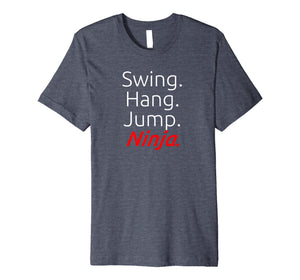 Swing. Hang. Jump. Ninja. - Soft Premium Ninja T-Shirt