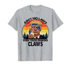 Vintage Ain't No Laws When You're Drinking Claws T-Shirtr