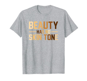 Beauty Has No Skin Tone Black History Month Melanin T Shirt