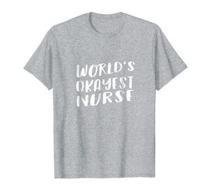 World's Okayest Nurse Funny T Shirt Best Gift Hospital