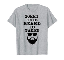 Load image into Gallery viewer, Sorry This Beard is Taken Shirt Valentines Day Gift Him Men