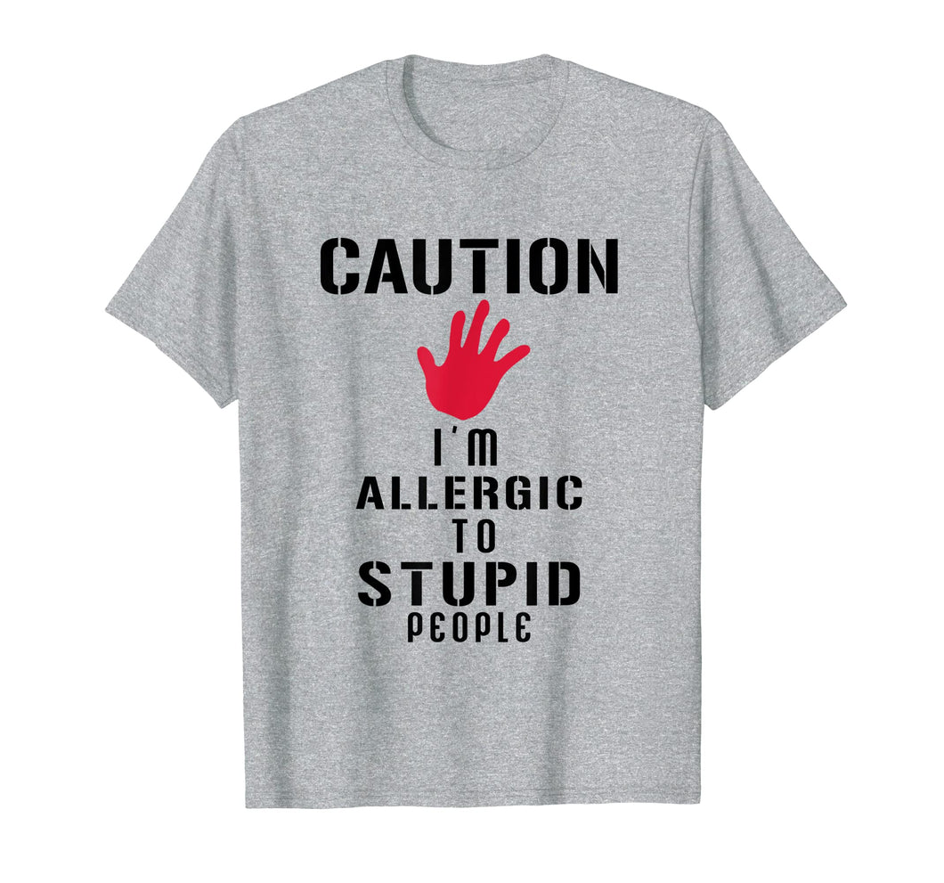 Caution I'm Allergic To Stupid People T-Shirts
