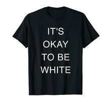 Afbeelding in Gallery-weergave laden, It's Okay to be White T-shirt
