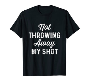 Not Throwing My Shot Away | Historic Hamilton Quote Shirt