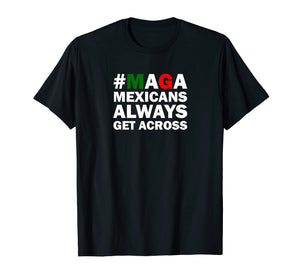 MAGA Mexicans Always Get Across T-shirt