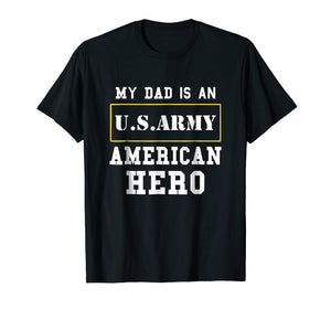My Dad Is An American Hero US ARMY Tee Proud Military Family