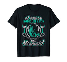 Afbeelding in Gallery-weergave laden, Of Course I Drink Like A Fish I'm A Mermaid T-Shirt