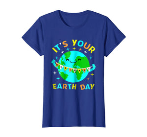 Its Your Earth day shirt