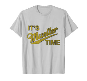 It's Mueller Time Special Prosecutor Anti-Trump T-shirt