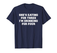 Afbeelding in Gallery-weergave laden, Mens She's eating for three I'm drinking for four t-shirt