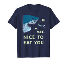 Afbeelding in Gallery-weergave laden, Megalodon T-Shirt | Funny Nice to Eat You Meg Shark T Shirt