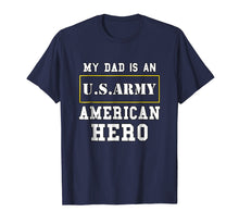 Afbeelding in Gallery-weergave laden, My Dad Is An American Hero US ARMY Tee Proud Military Family