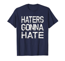 Afbeelding in Gallery-weergave laden, Mens Distressed Funny Haters Gonna Hate Shirt Funny Sayings