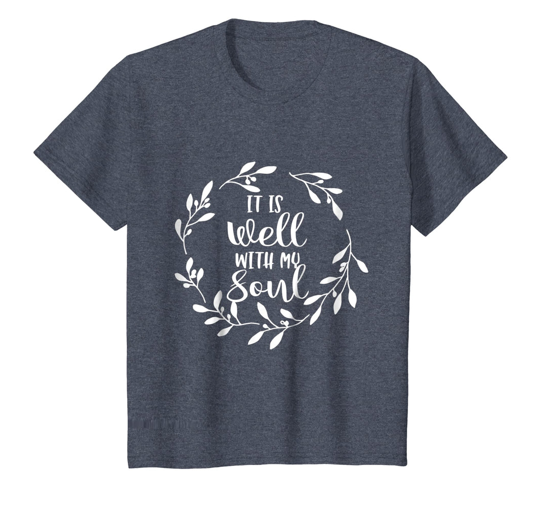 It Is Well With My Soul - Christian Faith Quote T-Shirt