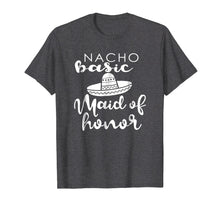 Afbeelding in Gallery-weergave laden, Nacho Basic Maid Of Honor Wedding Funny Mexico Parody Shirt