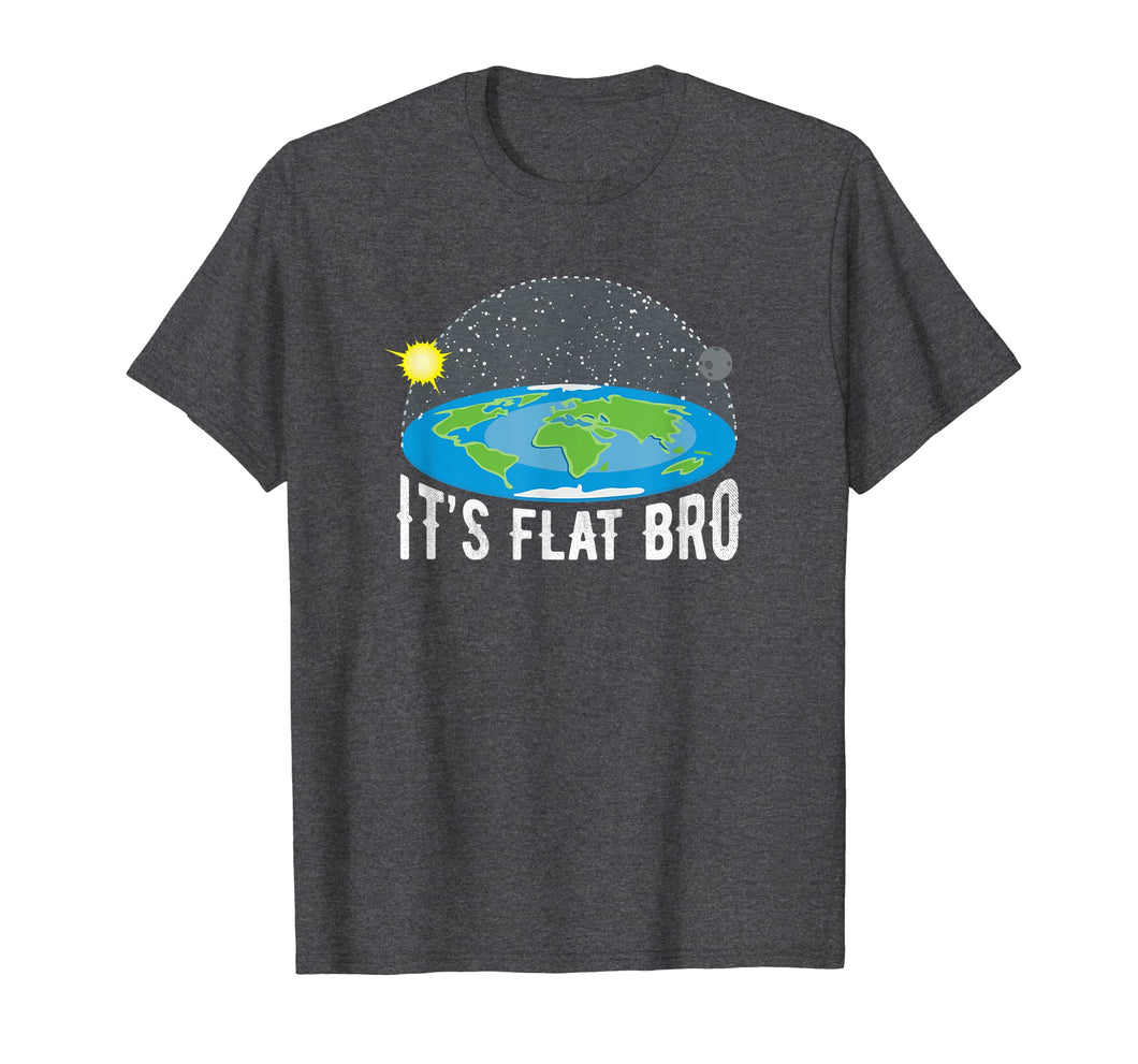 It's Flat Earth Bro Funny T-Shirt Planet Tee Shirt
