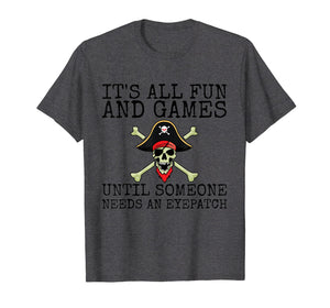 It's All Fun & Games Until Someone Needs An Eyepatch T-Shirt