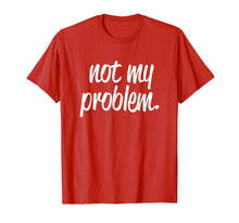 Afbeelding in Gallery-weergave laden, Not My Problem T Shirt