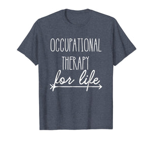 Occupational Therapist Shirt 'Occupational Therapy For Life'