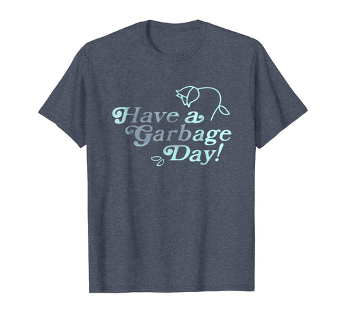 Have A Garbage Day T-shirt
