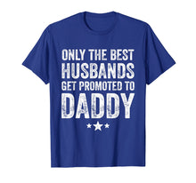 Afbeelding in Gallery-weergave laden, Only The Best Husbands Get Promoted To Daddy T-Shirt