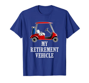 My Retirement Vehicle Funny Golf Cart T-Shirt