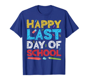 Happy Last Day of School T-Shirt Students and Teachers Gift