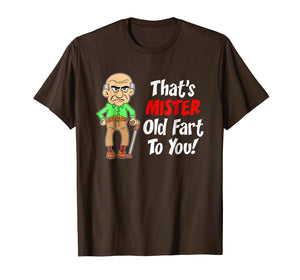 Mens That's Mister Old Fart To You Over The Hill Gag Gift Shirt