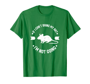If I Cant Bring My Rat Funny Pet Rat or Mouse Gift T-Shirt W