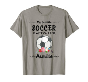 My Favorite Soccer Player Calls Me Auntie T-shirt