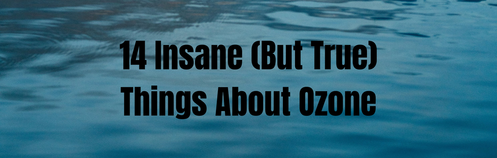 14 Insane (But True) Things About Ozone