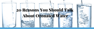 20 Reasons You Should Be Talking About Ozonated Water